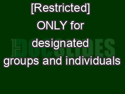 [Restricted] ONLY for designated groups and individuals PowerPoint PPT Presentation