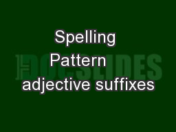 Spelling Pattern    adjective suffixes PowerPoint PPT Presentation