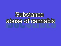 Substance abuse of cannabis PowerPoint PPT Presentation