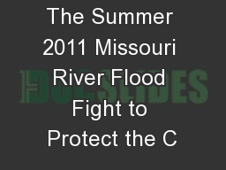 The Summer 2011 Missouri River Flood Fight to Protect the C