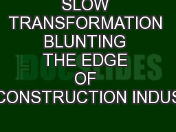 SLOW TRANSFORMATION BLUNTING THE EDGE OF CONSTRUCTION INDUS