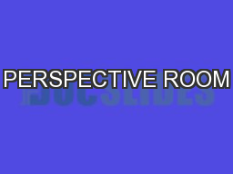 PERSPECTIVE ROOM PowerPoint PPT Presentation