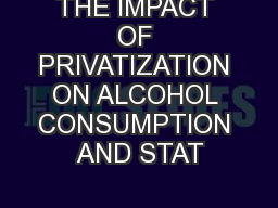 THE IMPACT OF PRIVATIZATION ON ALCOHOL CONSUMPTION AND STAT