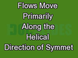 Flows Move Primarily Along the Helical Direction of Symmet