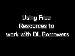 Using Free Resources to work with DL Borrowers
