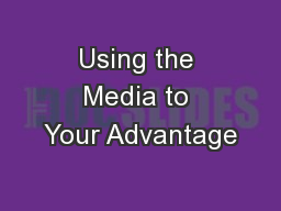 Using the Media to Your Advantage PowerPoint PPT Presentation