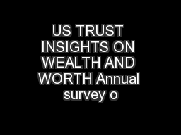 US TRUST INSIGHTS ON WEALTH AND WORTH Annual survey o