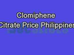 Clomiphene Citrate Price Philippines PowerPoint PPT Presentation