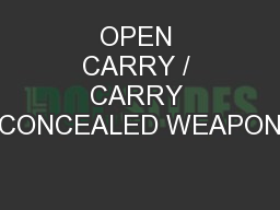 OPEN CARRY / CARRY CONCEALED WEAPON