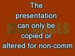 The presentation can only be copied or altered for non-comm