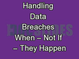 Handling Data Breaches When – Not If – They Happen