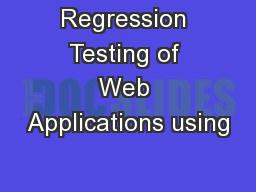 Regression Testing of Web Applications using