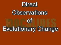 Direct Observations of Evolutionary Change PowerPoint PPT Presentation