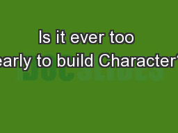 Is it ever too early to build Character?