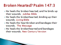 He heals the broken hearted, and he binds up their wounds.