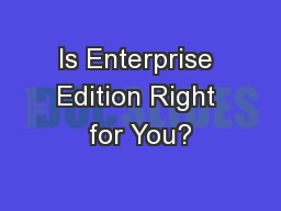 Is Enterprise Edition Right for You? PowerPoint PPT Presentation