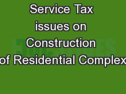 Service Tax issues on Construction of Residential Complex