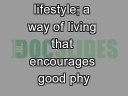 It is a lifestyle; a way of living that encourages good phy
