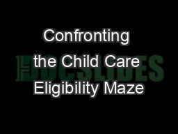 Confronting the Child Care Eligibility Maze PowerPoint PPT Presentation