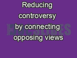 Reducing controversy by connecting opposing views PowerPoint PPT Presentation