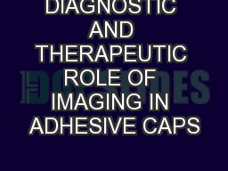 DIAGNOSTIC AND THERAPEUTIC ROLE OF IMAGING IN ADHESIVE CAPS PowerPoint PPT Presentation