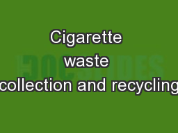 Cigarette waste collection and recycling