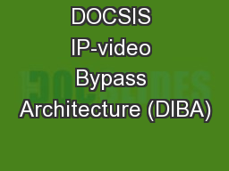 DOCSIS IP-video Bypass Architecture (DIBA)