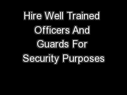 Hire Well Trained Officers And Guards For Security Purposes