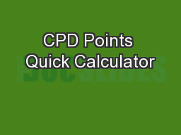 CPD Points Quick Calculator PowerPoint PPT Presentation