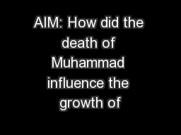 AIM: How did the death of Muhammad influence the growth of