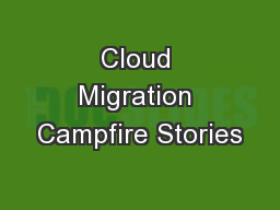 Cloud Migration Campfire Stories PowerPoint PPT Presentation