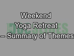 Weekend Yoga Retreat – Summary of Themes
