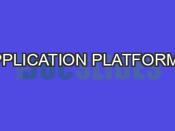 APPLICATION PLATFORMS:
