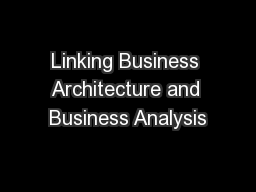 Linking Business Architecture and Business Analysis PowerPoint PPT Presentation