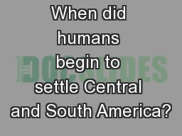 When did humans begin to settle Central and South America?
