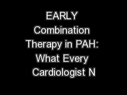 EARLY Combination Therapy in PAH: What Every Cardiologist N