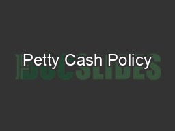 Petty Cash Policy PowerPoint PPT Presentation