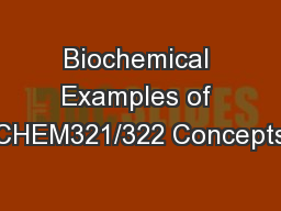 Biochemical Examples of CHEM321/322 Concepts