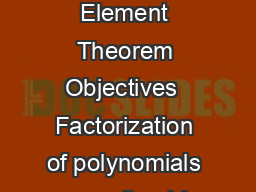 Lecture   The Primitive Element Theorem Objectives  Factorization of polynomials over nite elds