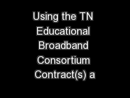 Using the TN Educational Broadband Consortium Contract(s) a PowerPoint PPT Presentation