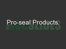 Pro-seal Products, PowerPoint PPT Presentation