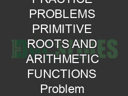 PRACTICE PROBLEMS PRIMITIVE ROOTS AND ARITHMETIC FUNCTIONS Problem