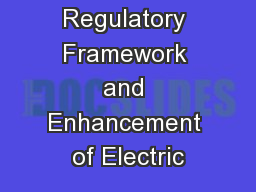 Policy and Regulatory Framework and Enhancement of Electric