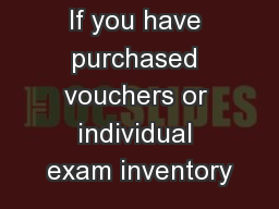 If you have purchased vouchers or individual exam inventory