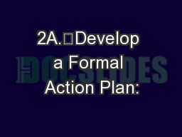 2A.Develop a Formal Action Plan: