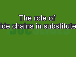 The role of side chains in substituted PowerPoint PPT Presentation
