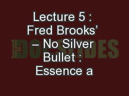 Lecture 5 : Fred Brooks� � No Silver Bullet : Essence a
