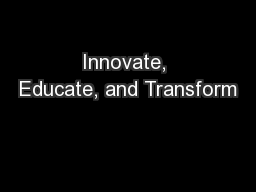 Innovate, Educate, and Transform