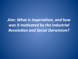 Aim: What is imperialism, and how was it motivated by the I