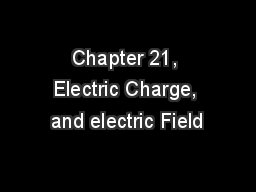 Chapter 21, Electric Charge, and electric Field